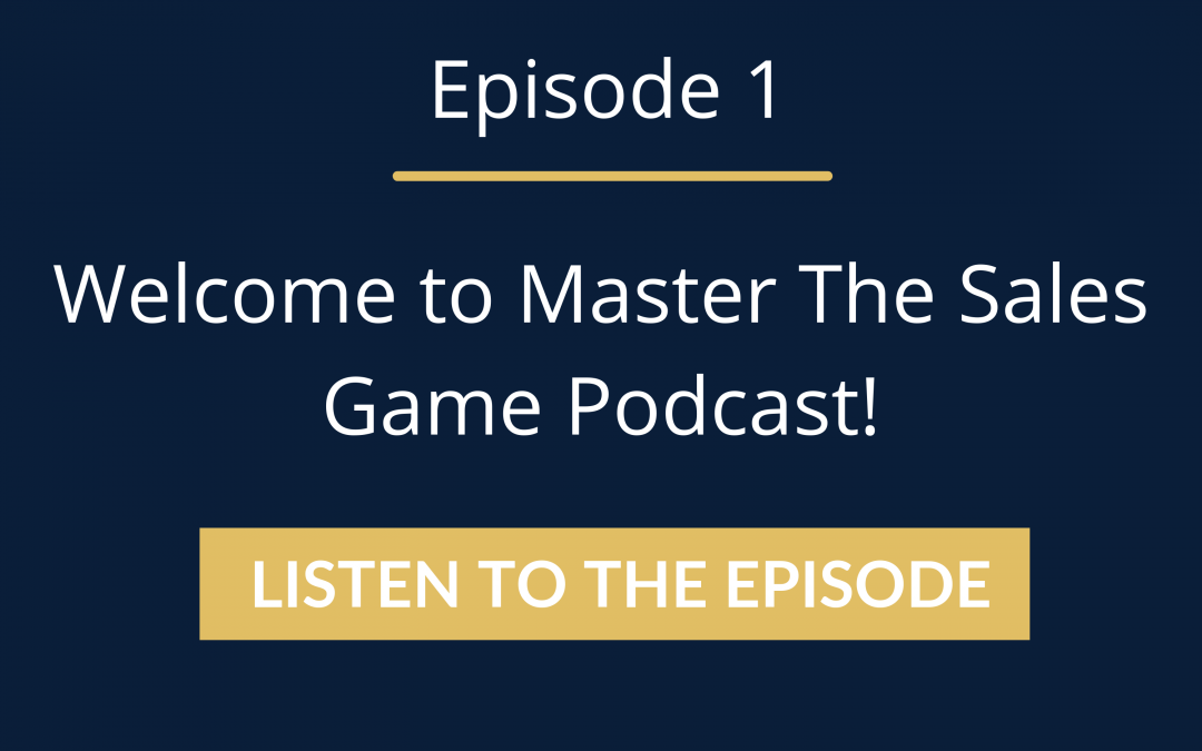 Episode 1: Welcome to Master The Sales Game Podcast!
