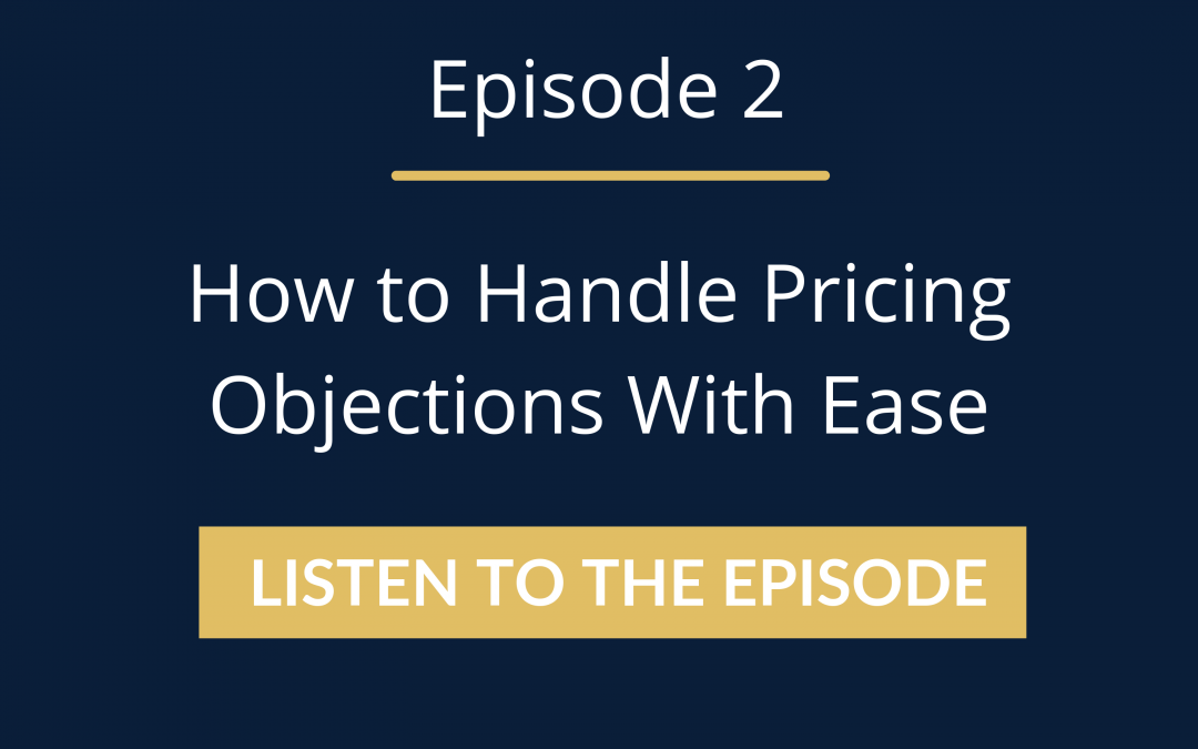 Episode 2: How to Handle Pricing Objections With Ease