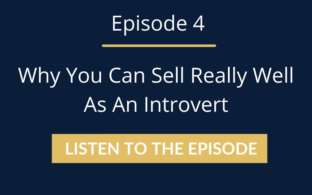Episode 4: Why You Can Sell Really Well As An Introvert