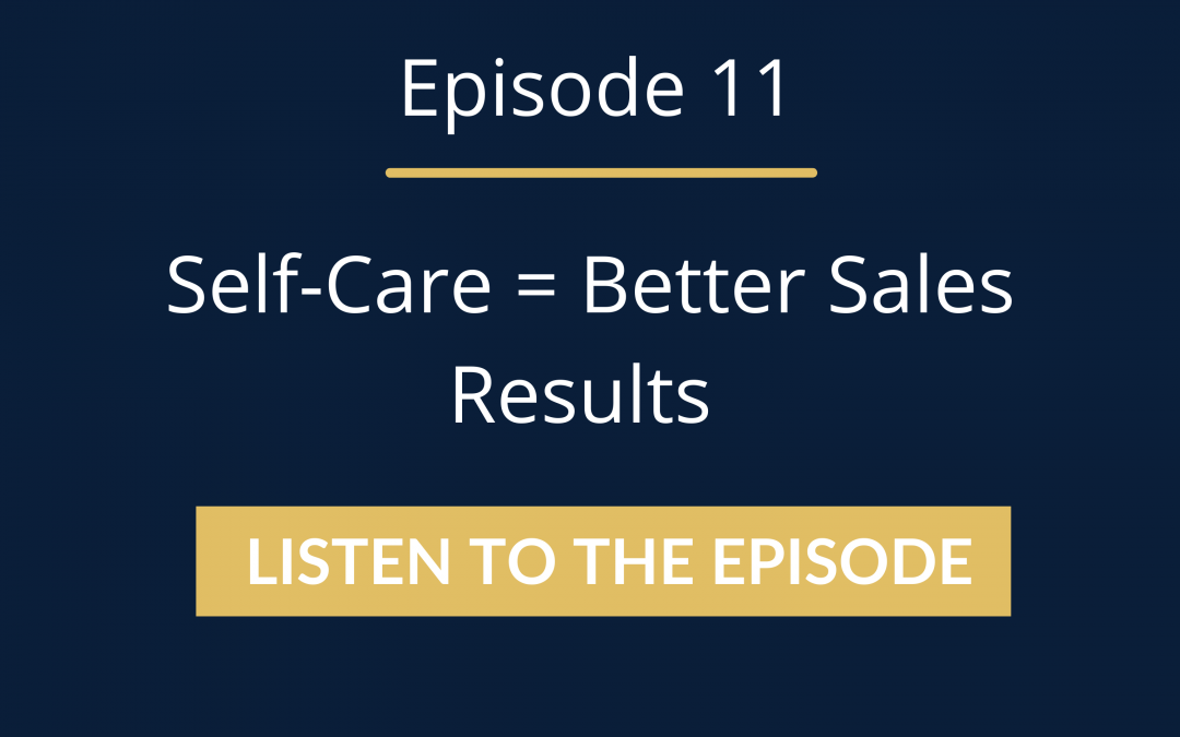 Episode 11: Self-Care = Better Sales Results