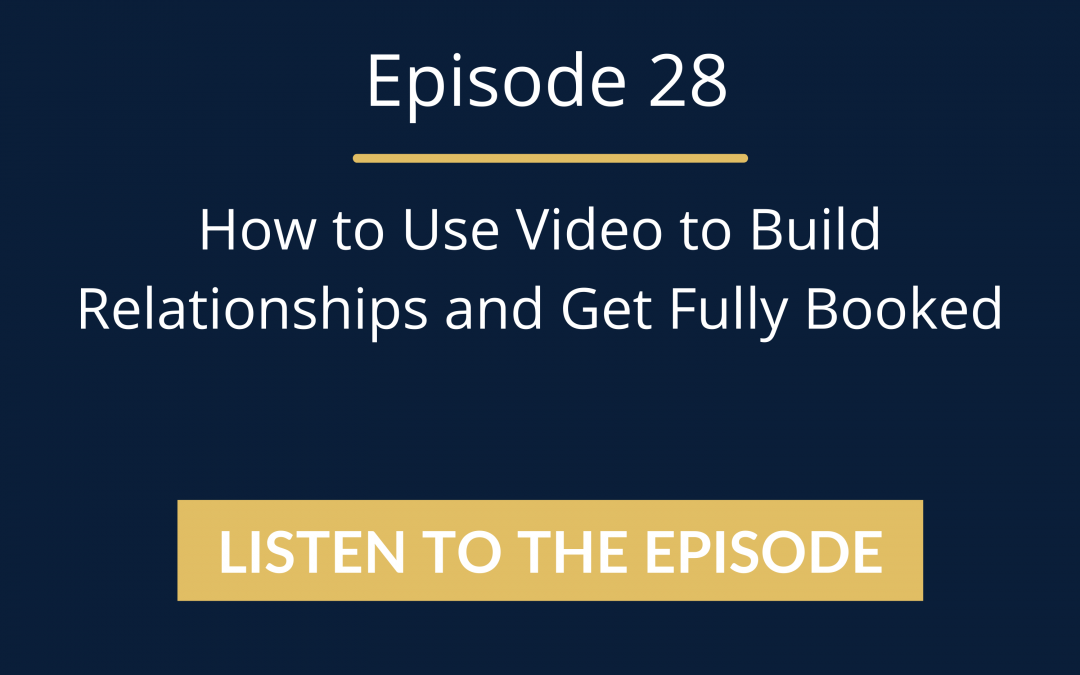 Episode 28: How To Use Video To Build Relationships And Get Fully Booked