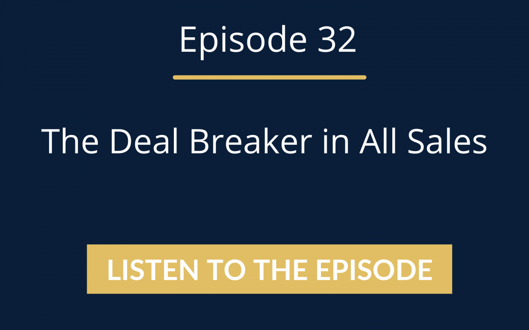 Episode 32: The Dealbreaker In All Sales