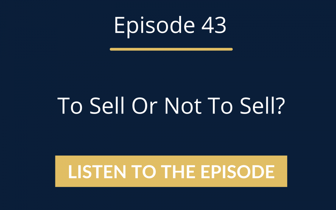 Episode 43: To Sell or Not To Sell