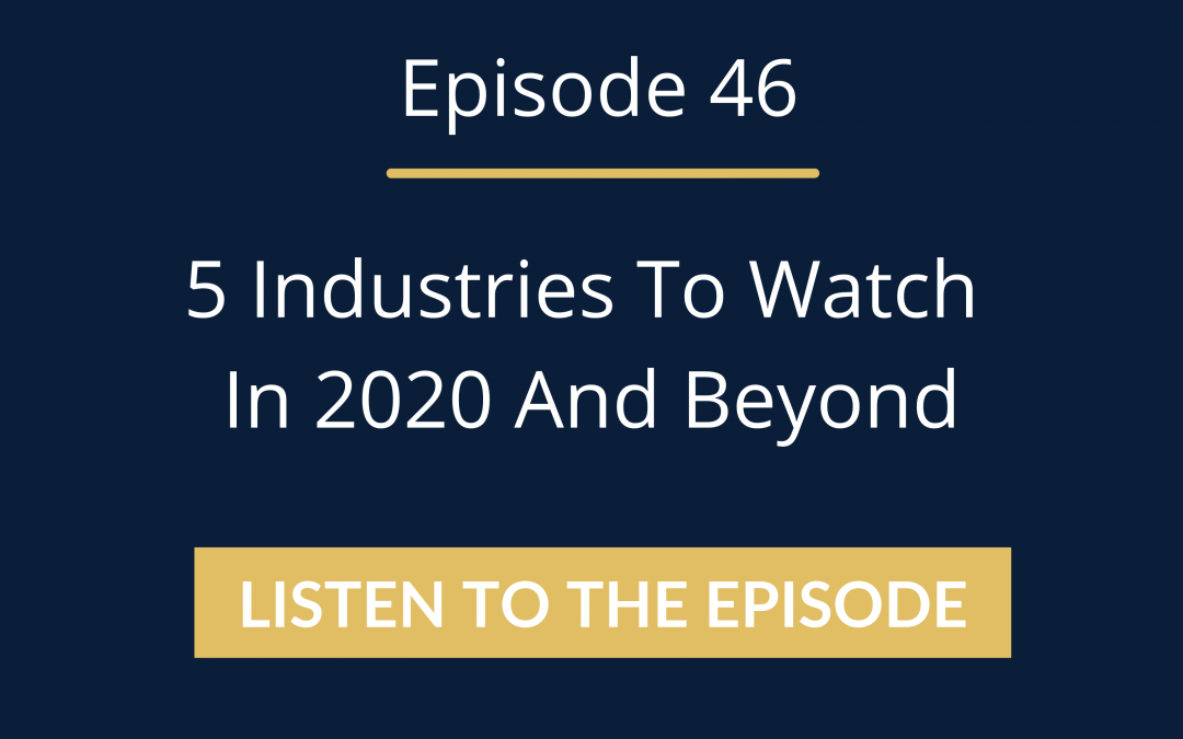 Episode 46: 5 Industries To Watch In 2020 And Beyond