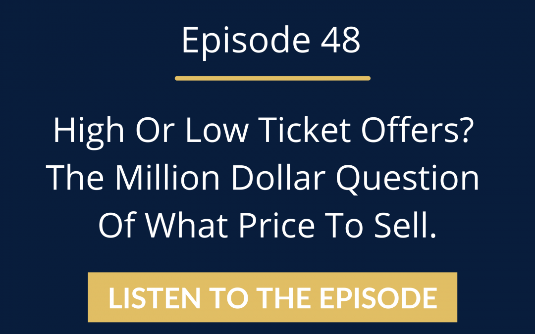 Episode 48: High Or Low Ticket Offers? The Million Dollar Question Of What Price To Sell.