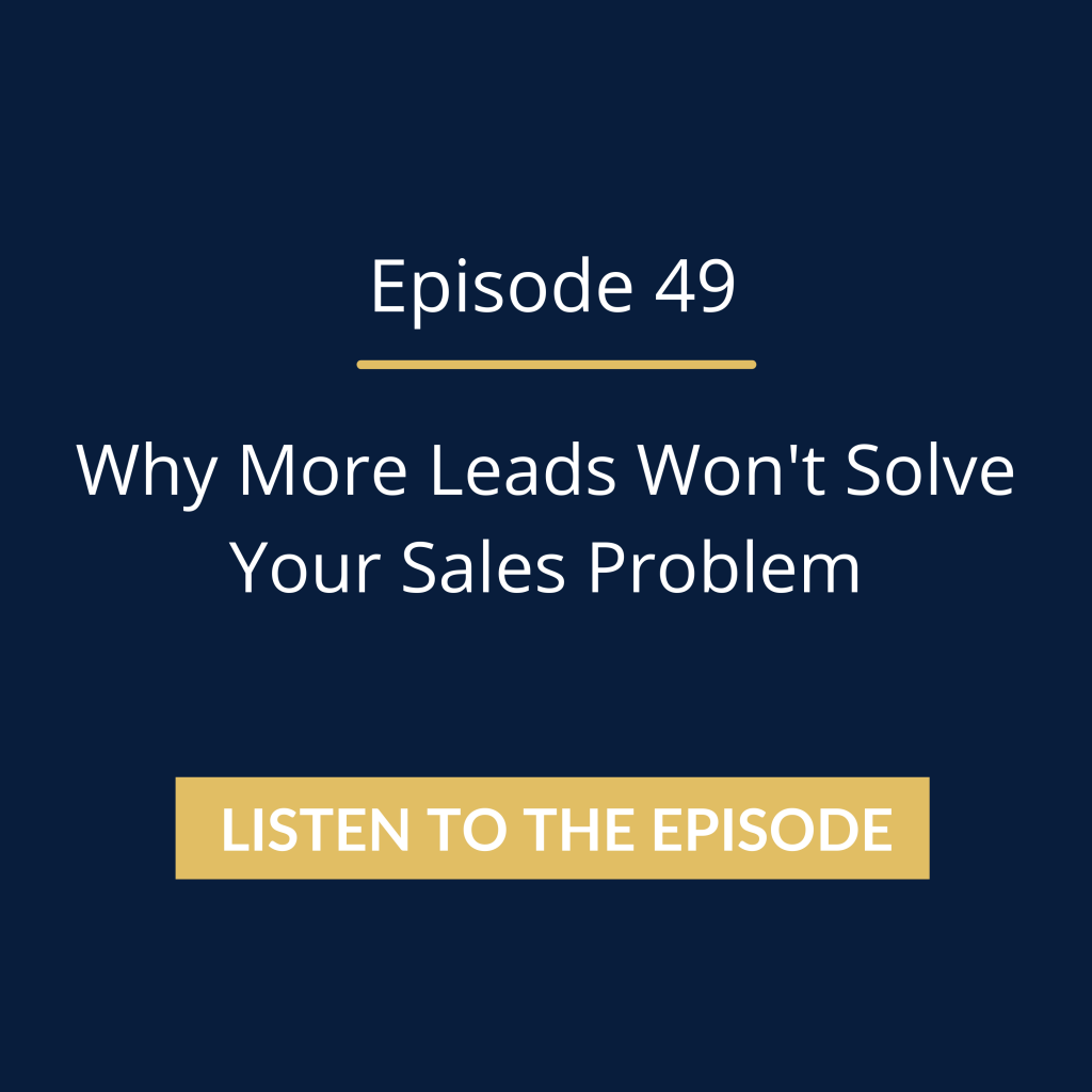 Why More Leads Won't Solve Your Sales Problem